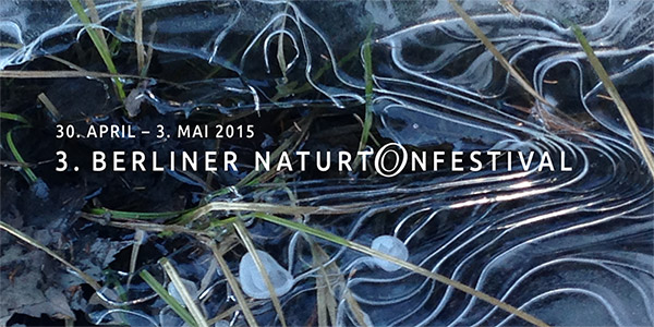 3. Berliner Naturtonfestival Berlin - 30. April bis 3. Mai 2015